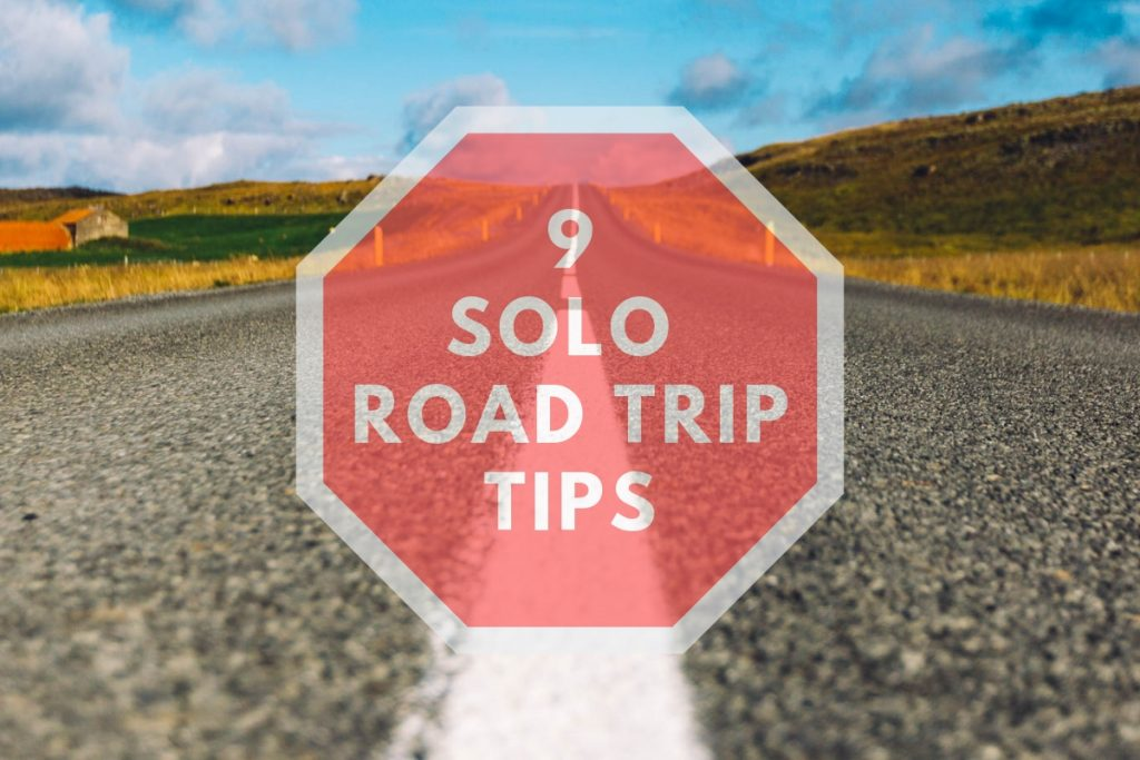 9 Solo Road Trip Tips (how to prepare)